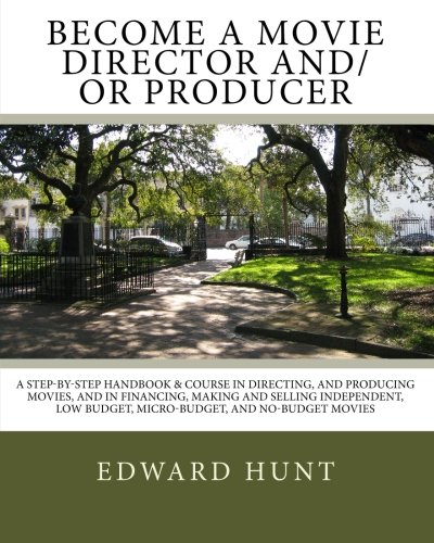 9781452861593: Become A Movie Director And/Or Producer: A Step-by-Step Handbook & Course In Directing, and Producing Movies, and in Financing, Making and Selling ... Budget, Micro-Budget, And No-Budget Movies