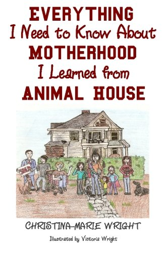 9781452861623: Everything I Need to Know About Motherhood I Learned from Animal House