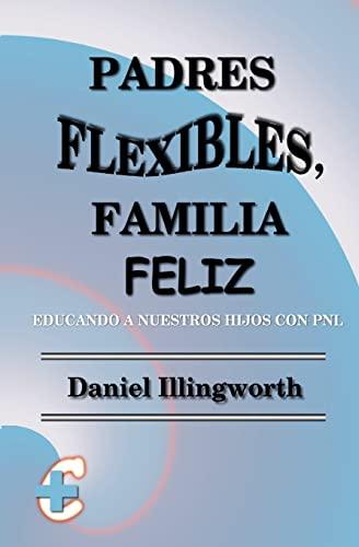 9781452864761: Padres Flexibles, Familia Feliz: Educando a nuestros hijos con PNL