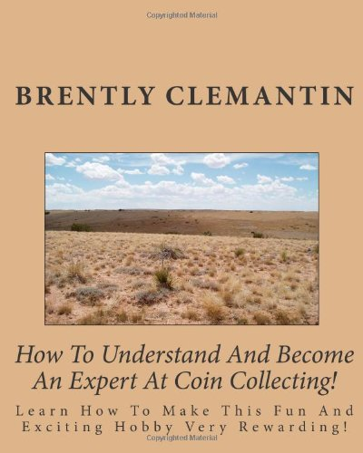 9781452865683: How To Understand And Become An Expert At Coin Collecting!: Learn How To Make This Fun And Exciting Hobby Very Rewarding!