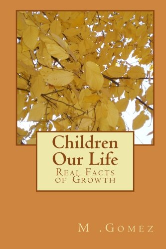 Children Our Life: Real Facts of Growth (Paperback) - M Gomez