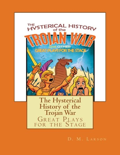 9781452871448: The Hysterical History of the Trojan War: and Other Great Plays for the Stage
