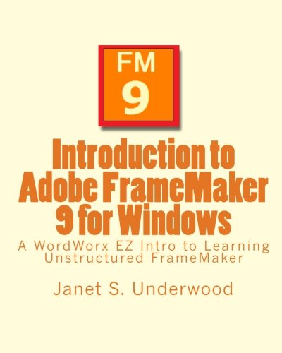 9781452872483: Introduction to Adobe FrameMaker 9 for Windows: A WordWorx EZ Intro to Learning Unstructured FrameMaker