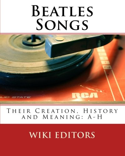 9781452875934: Beatles Songs: Their Creation, History and Meaning: A-H