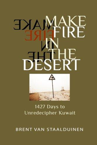9781452876115: Make Fire in the Desert: 1427 Days to Unredecipher Kuwait