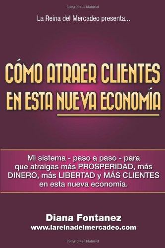 9781452876535: Cómo Atraer Clientes en esta NUEVA Economía: Mi Sistema -Paso a Paso- para que Atraigas más Clientes en esta Nueva Economía (Spanish Edition)