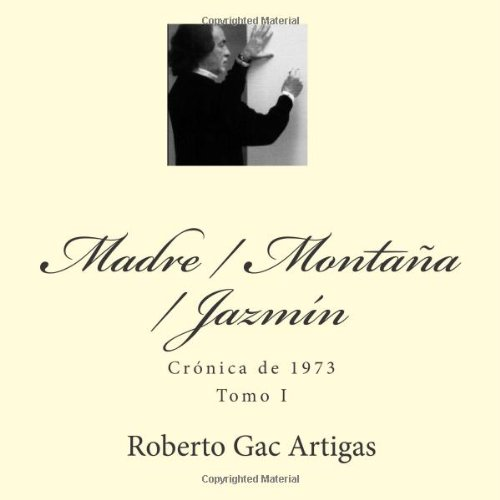 9781452876863: Madre / Montaña / Jazmín: Crónica de 1973 - Tomo I (Spanish Edition)