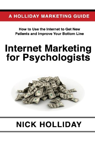 9781452878638: Internet Marketing for Psychologists: Advertising and Promoting Your Business Online Using a Website, Search Engine Marketing, Social Media, Google, ... Angie's List, LinkedIn, SEO, and More!
