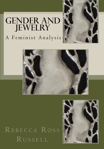 Gender and Jewelry: A Feminist Analysis: Ross Russell, Rebecca