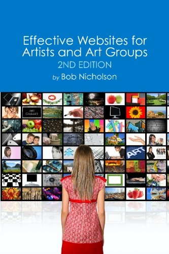 Effective Websites for Artists and Art Groups: Second Edition: Nicholson, Bob