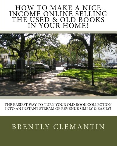 9781452886275: How To Make A Nice Income Online Selling The Used & Old Books In Your Home!: The Easiest Way To Turn Your Old Book Collection Into An Instant Stream Of Revenue Simply & Easily!