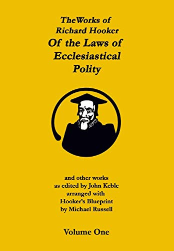 The Works of Richard Hooker: Of the Laws of Ecclesiastical Polity and other works, Volume 1: ...