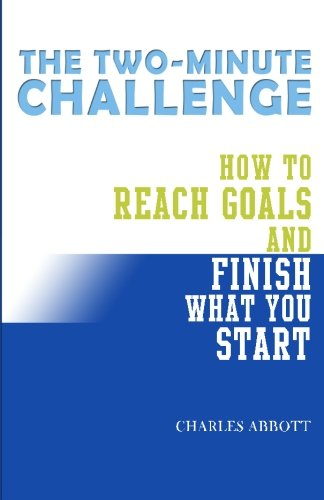 9781452888897: The Two-Minute Challenge: How to Reach Goals and Finish What You Start