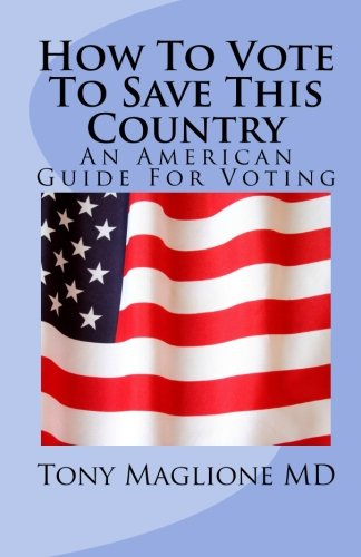 9781452889009: How To Vote To Save This Country: An American Guide For Voting
