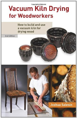 9781452889269: Vacuum Kiln Drying For Woodworkers: How To Build And Use A Vacuum Kiln For Drying Wood