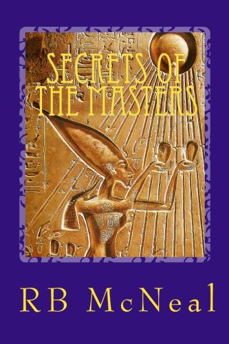9781452889627: Secrets of the Masters: Ancient Mystery School Teaches How to Get Anything You Desire