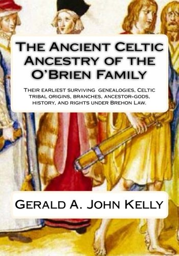 9781452889962: The Ancient Celtic Ancestry of the O'Brien Family: Their Earliest Surviving Genealogies, Celtic Tribal Origins, Branches, Ancestor-Gods, History, and Rights and Privileges under Brehon Law