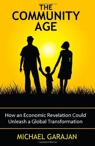 The Community Age: How an Economic Revelation Could Unleash a Global Transformation: Garajan, ...