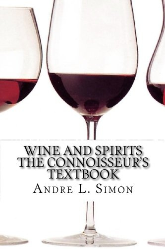 Wine And Spirits The Connoisseur's Textbook (1452891443) by Simon, Andre L.