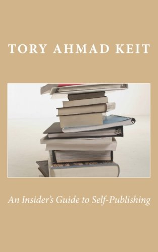 An Insider's Guide to Self-Publishing (Paperback) - Tory Ahmad Keit