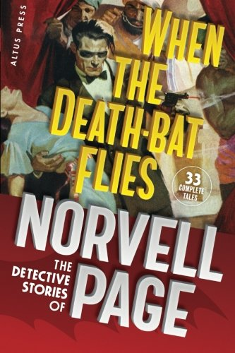 When the Death-Bat Flies: The Detective Stories of Norvell Page (1452896747) by Page, Norvell W.