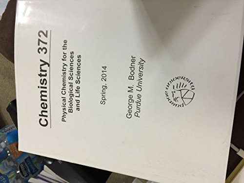 9781453401422: Chemistry 372 Physical Chemistry for the Biological Sciences and Life Sciences - Purdue University