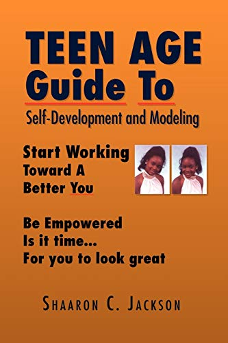 Teen Age Guide To Self-Development and Modeling: Start Working Toward YOur Modeling Career Be ...