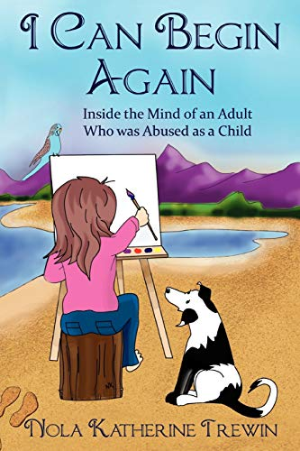 9781453511619: I Can Begin Again: Inside the mind of an adult who was abused as a child.