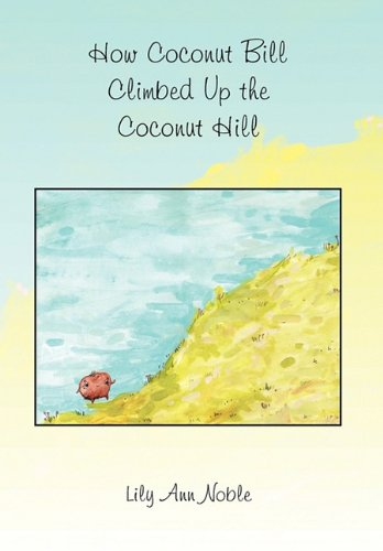 How Coconut Bill Climbed Up the Coconut Hill: Noble, Lily Ann
