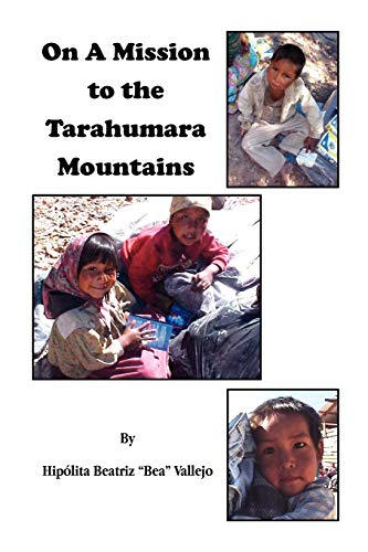 9781453513606: On A Mission to the Tarahumara Mountains