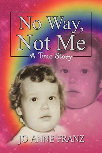 No Way, Not Me: A True Story: Franz, Jo Anne