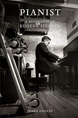 9781453522332: Pianist: A Biography of Eugene Istomin