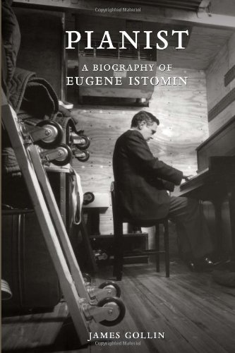 9781453522349: Pianist: A Biography of Eugene Istomin
