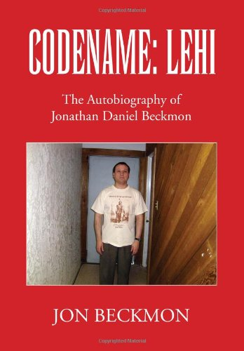 Codename: Lehi: The Autobiography of Jonathan Daniel Beckmon: Beckmon, Jon