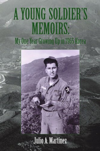 A Young Soldier's Memoirs: My One Year Growing Up in 1965 Korea: Martinez, Julio A