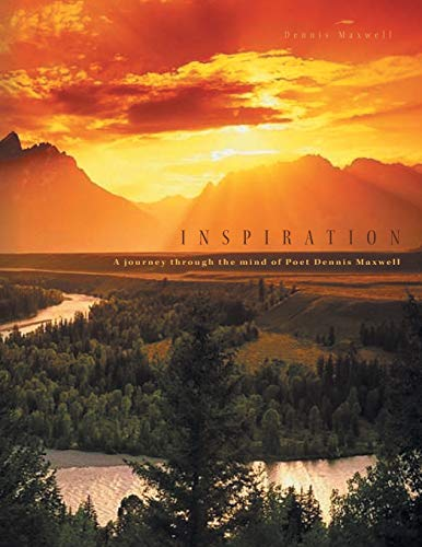 9781453524985: INSPIRATION: A journey through the mind of Poet Dennis Maxwell