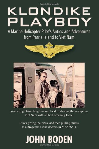 KLONDIKE PLAYBOY, A Marine Helicopter Pilot's Antics and Adventures from Parris Island to Viet Nam