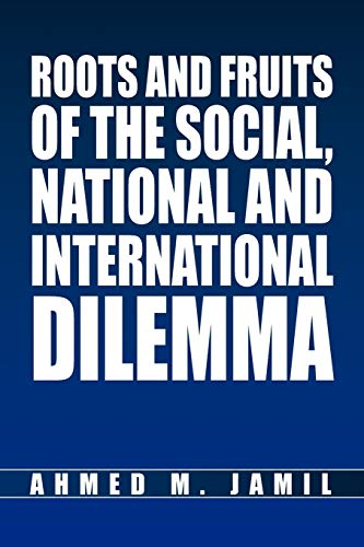 9781453529058: Roots and Fruits Of The Social, National And International Dilemma