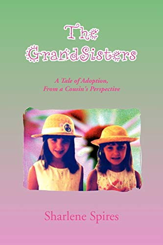 9781453530047: The GrandSisters: A Tale of Adoption, From a Cousin's Perspective