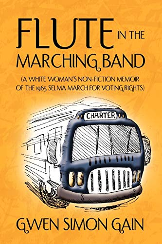 9781453530313: Flute in the Marching Band: (A White Woman's Non-Fiction Memoir Of The 1965 Selma March For Voting Rights)