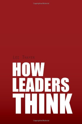 How Leaders Think: Lee Thayer