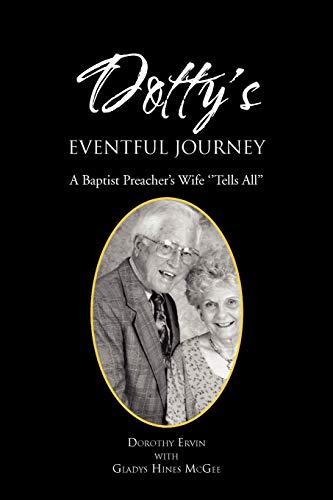 Dotty's Eventful Journey: A Baptist Preacher's Wife ''Tells All'': Dorothy ...