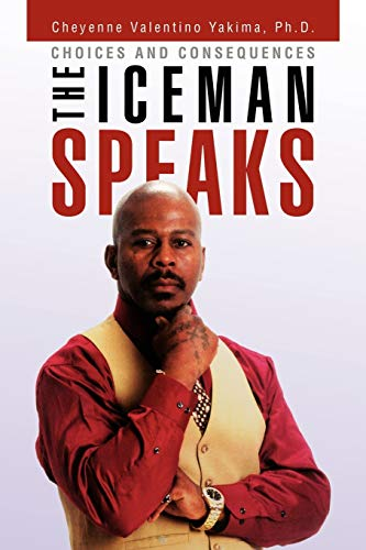 9781453532638: THE ICEMAN SPEAKS: Choices and Consequences