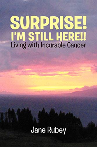 9781453535288: SURPRISE! I'M STILL HERE!!: Living with Incurable Cancer