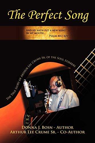 9781453536087: The Perfect Song: The True Story of Arthur Lee Crume Sr. of the Soul Stirrers