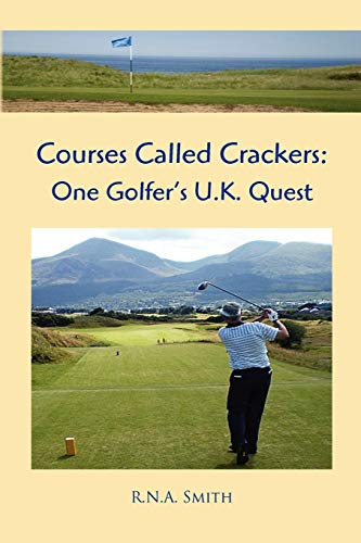 9781453536582: Courses Called Crackers: One Golfer's U.K. Quest