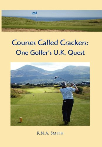 9781453536599: Courses Called Crackers: One Golfer's U.K. Quest