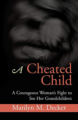 9781453536896: A Cheated Child: A Courageous Woman's Fight to See Her Grandchildren