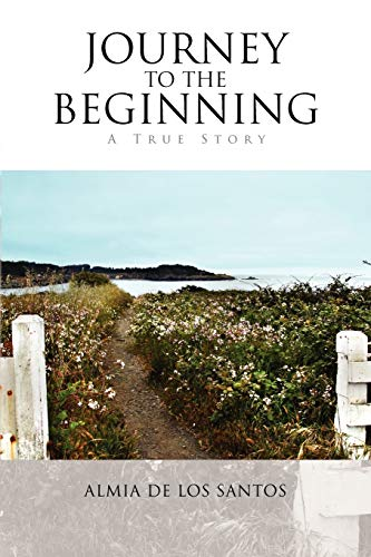 Journey to the Beginning: A True Story: Santos, Almia de