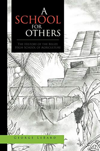 9781453540879: A School for Others: The History of the Belize High School of Agriculture